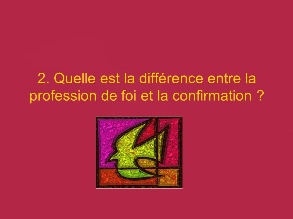 2. Quelle est la différence entre la profession de foi et la confirmation