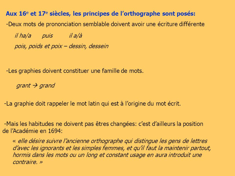 Aux 16e et 17e siècles, les principes de l'orthographe sont posés:
