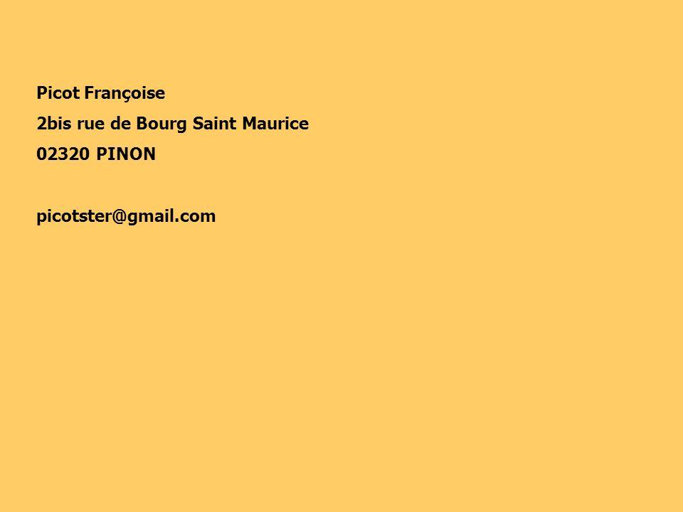 Picot Françoise 2bis rue de Bourg Saint Maurice 02320 PINON picotster@gmail.com