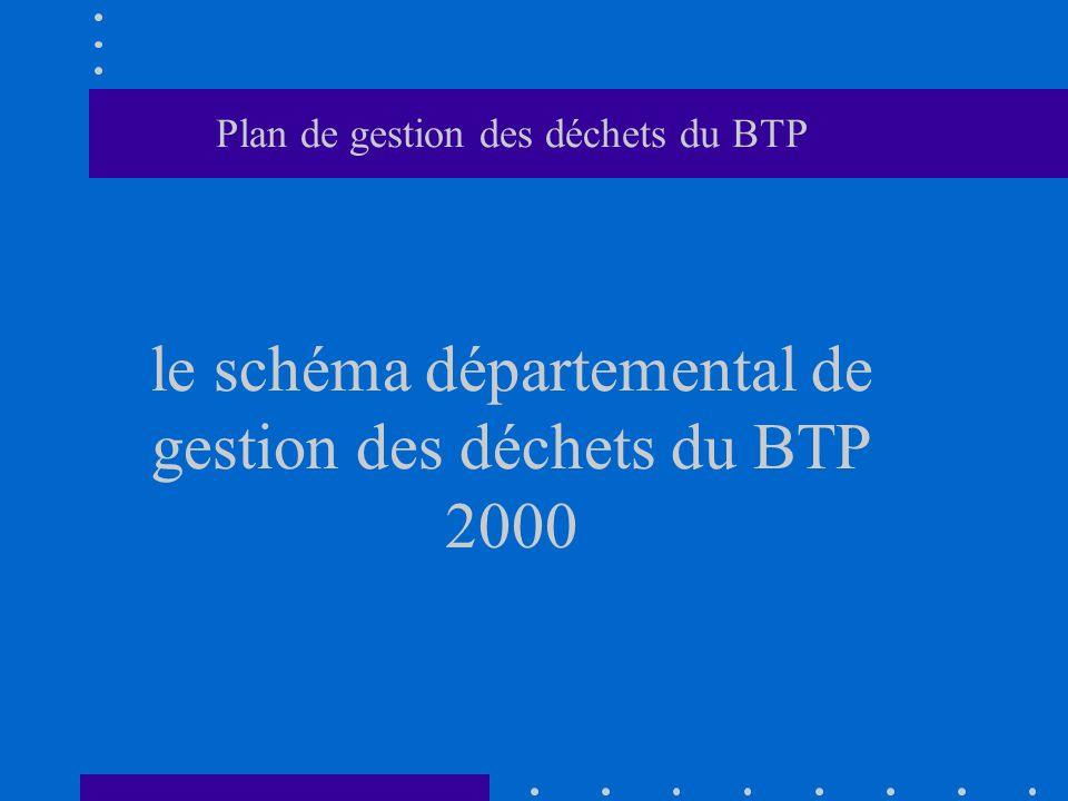 Plan de gestion des déchets du BTP le schéma départemental de gestion des déchets du BTP 2000