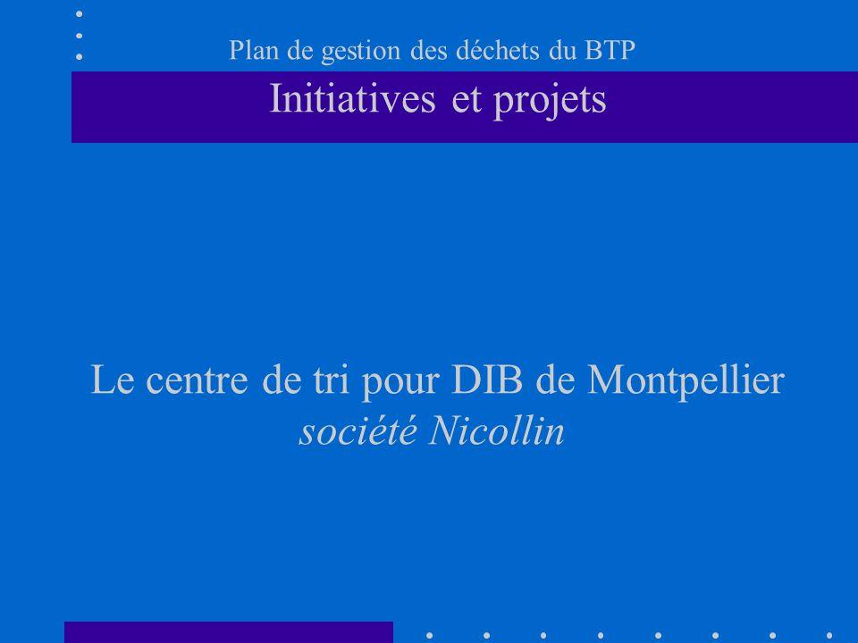 Plan de gestion des déchets du BTP Initiatives et projets Le centre de tri pour DIB de Montpellier société Nicollin