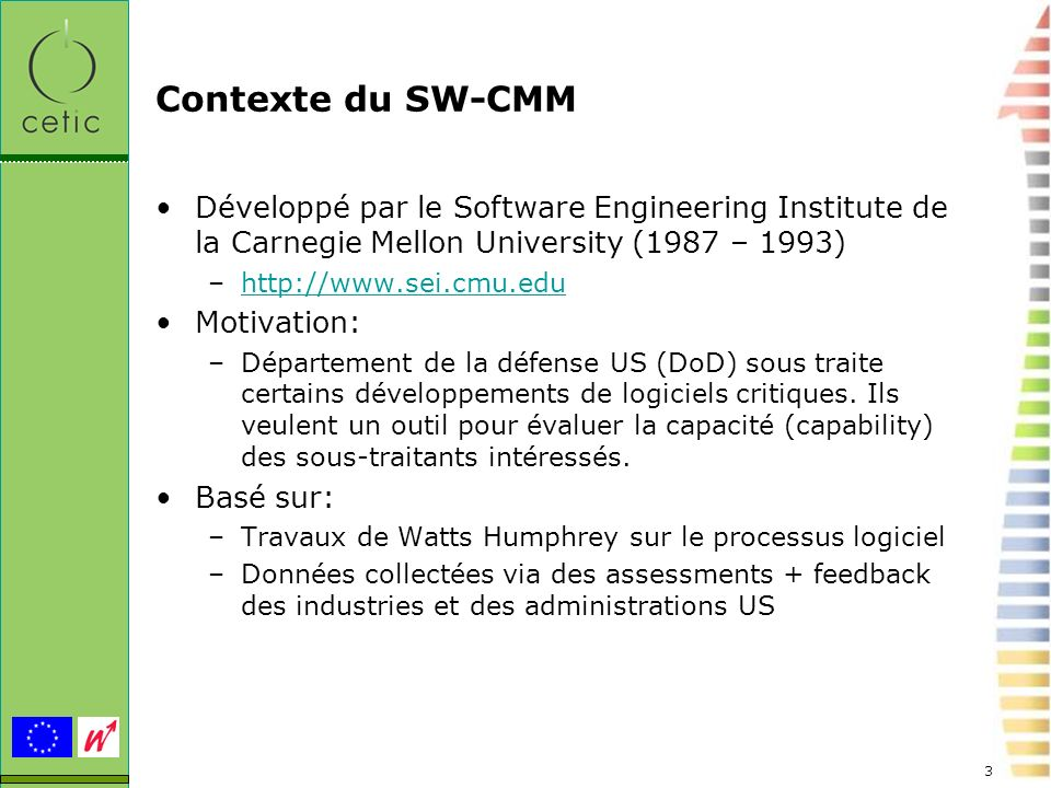 Contexte du SW-CMM Développé par le Software Engineering Institute de la Carnegie Mellon University (1987 – 1993)