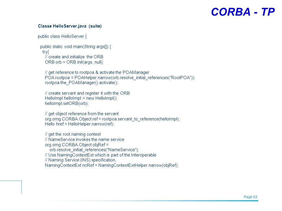 CORBA - TP Classe HelloServer.java (suite) public class HelloServer {