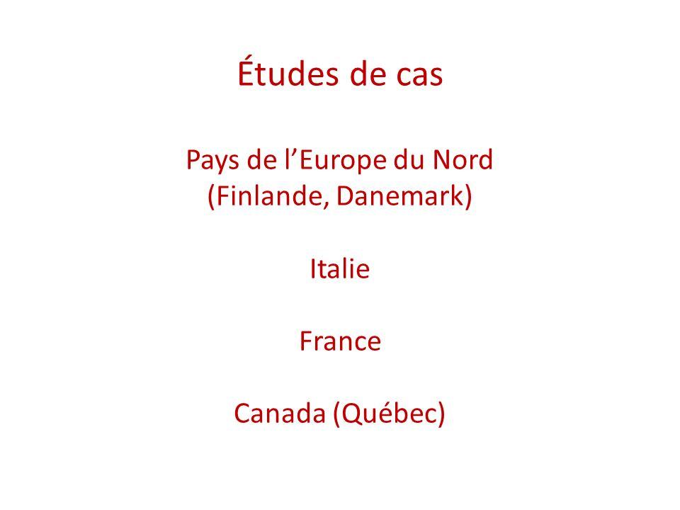 Études de cas Pays de l'Europe du Nord (Finlande, Danemark) Italie France Canada (Québec)