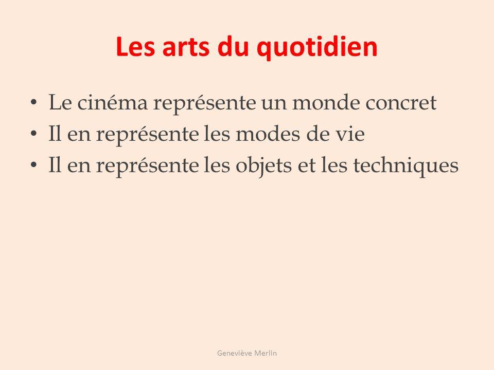 Les arts du quotidien Le cinéma représente un monde concret