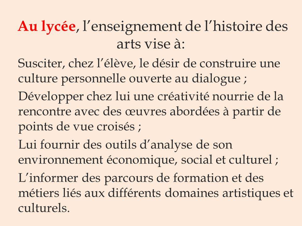 Au lycée, l'enseignement de l'histoire des arts vise à: