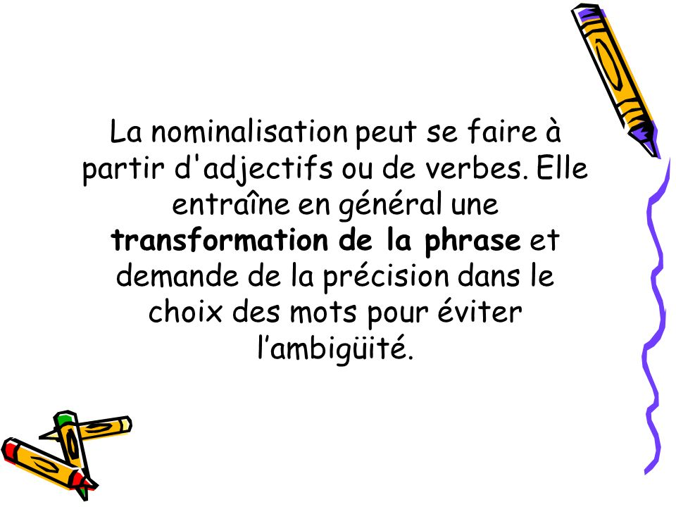 La nominalisation peut se faire à partir d adjectifs ou de verbes