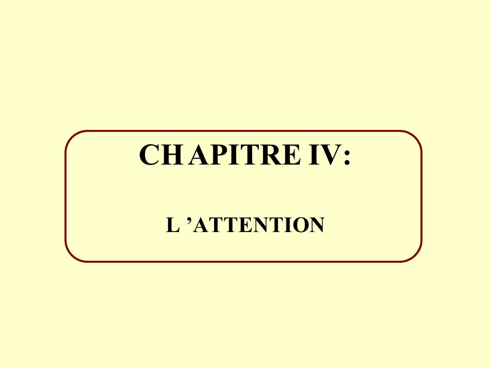 CH APITRE IV: L 'ATTENTION