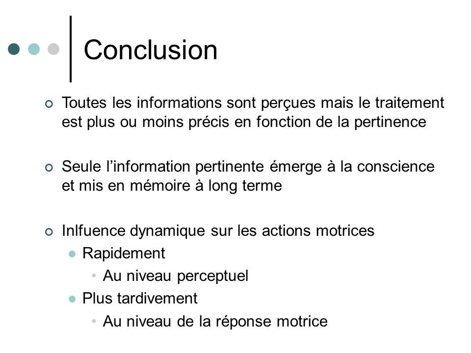 Conclusion Toutes les informations sont perçues mais le traitement est plus ou moins précis en fonction de la pertinence.