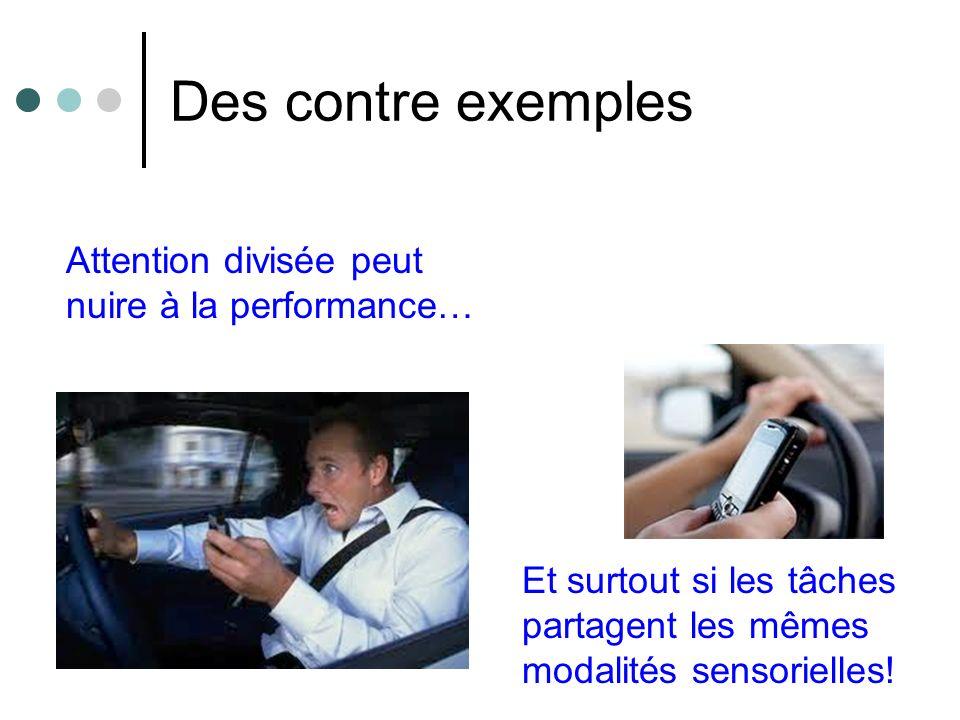 Des contre exemples Attention divisée peut nuire à la performance…