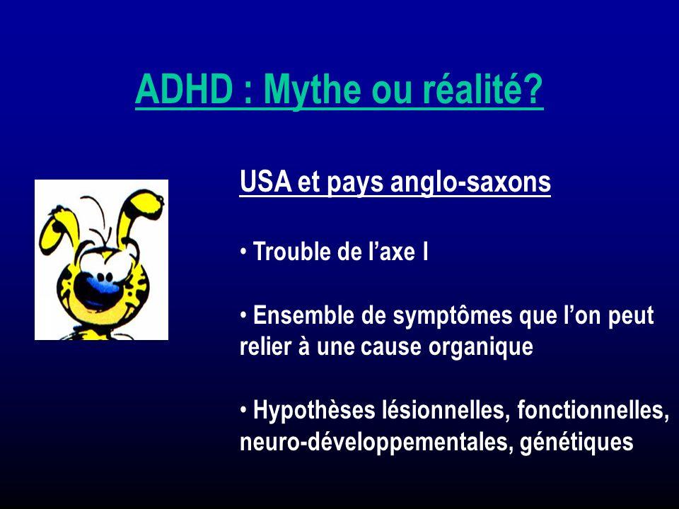 ADHD : Mythe ou réalité USA et pays anglo-saxons Trouble de l'axe I