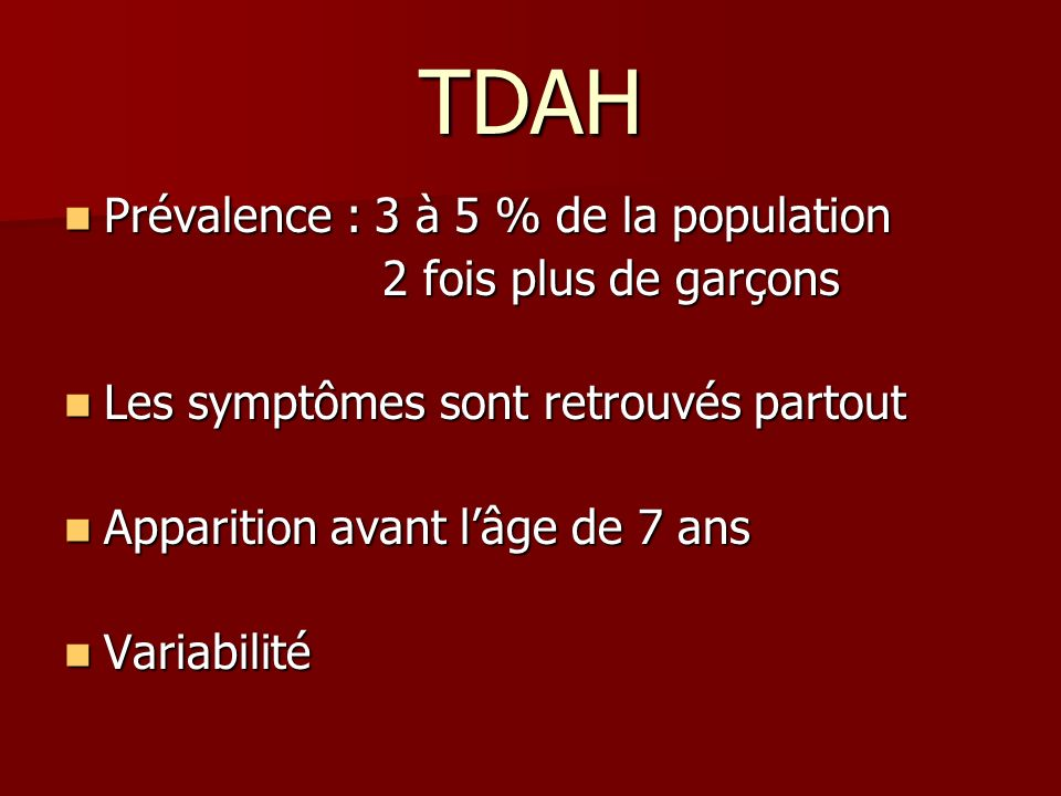 TDAH Prévalence : 3 à 5 % de la population 2 fois plus de garçons