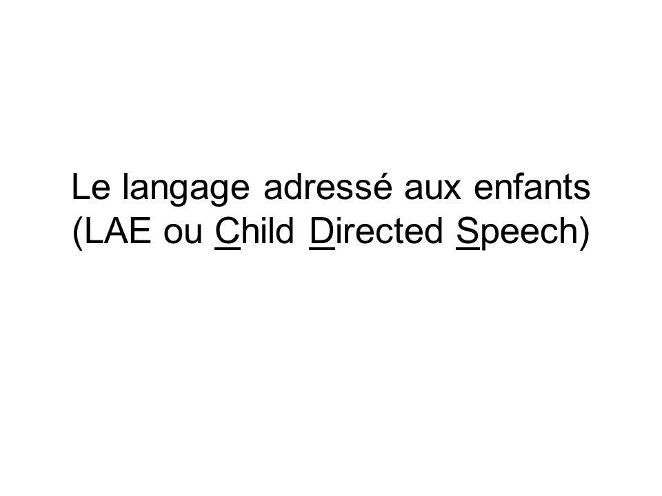 Le langage adressé aux enfants (LAE ou Child Directed Speech)