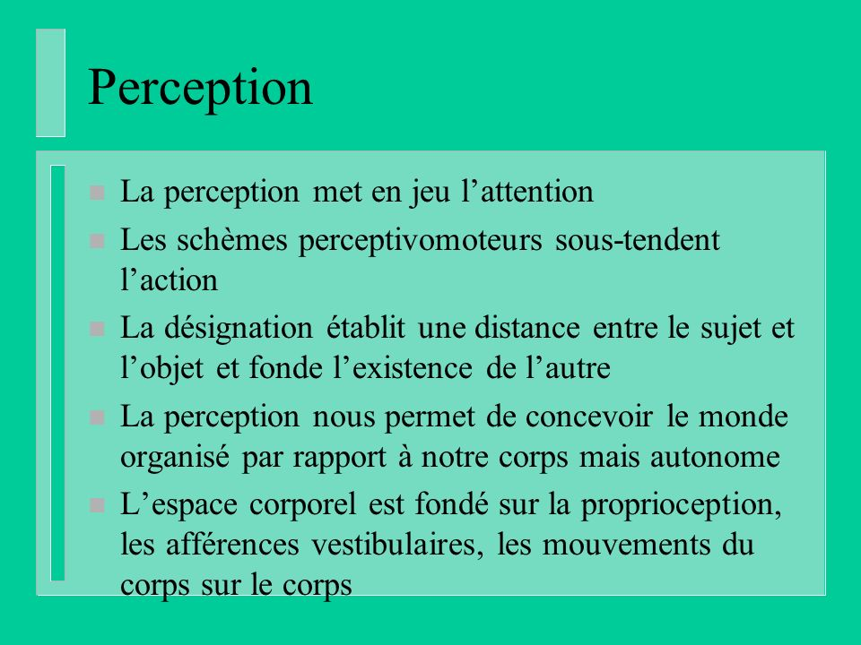 Perception La perception met en jeu l'attention