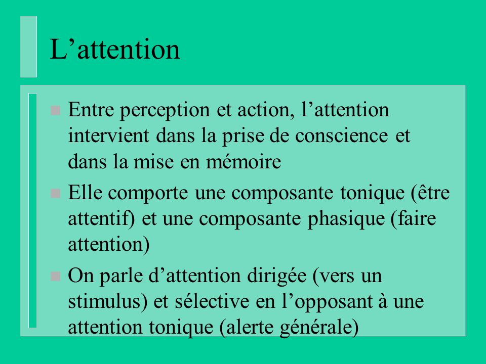L'attention Entre perception et action, l'attention intervient dans la prise de conscience et dans la mise en mémoire.