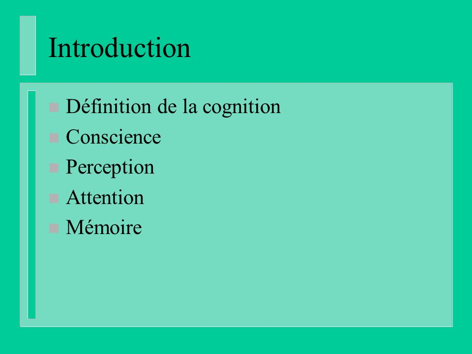 Introduction Définition de la cognition Conscience Perception