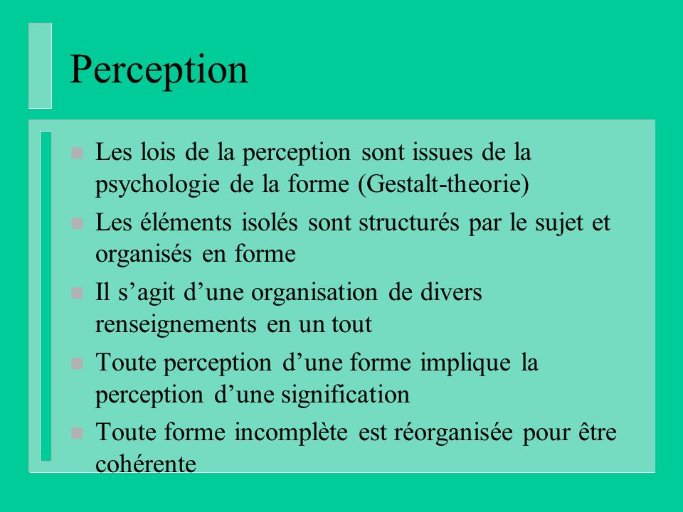 Perception Les lois de la perception sont issues de la psychologie de la forme (Gestalt-theorie)