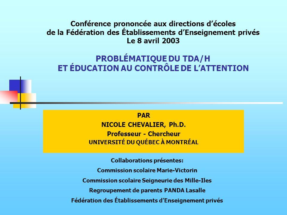 Conférence prononcée aux directions d'écoles de la Fédération des Établissements d'Enseignement privés Le 8 avril 2003 PROBLÉMATIQUE DU TDA/H ET ÉDUCATION AU CONTRÔLE DE L'ATTENTION