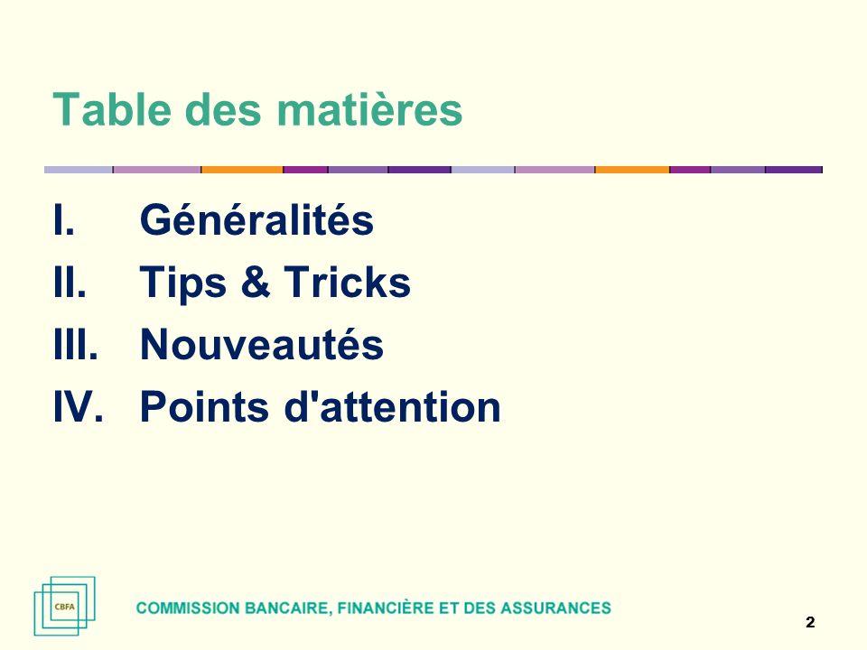Table des matières I. Généralités II. Tips & Tricks III. Nouveautés IV. Points d attention