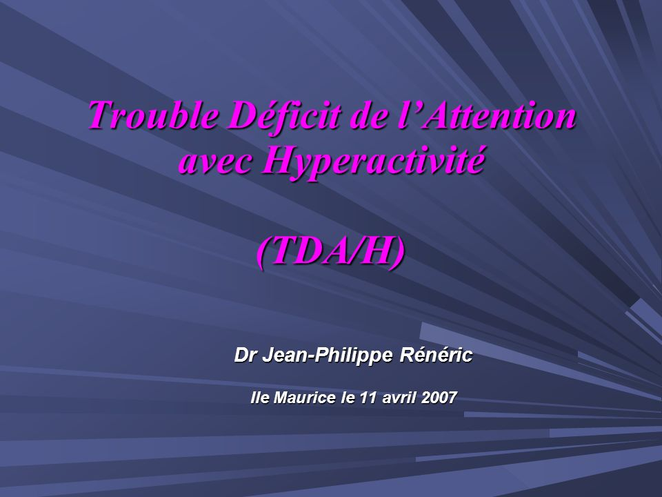 Trouble Déficit de l'Attention avec Hyperactivité (TDA/H)