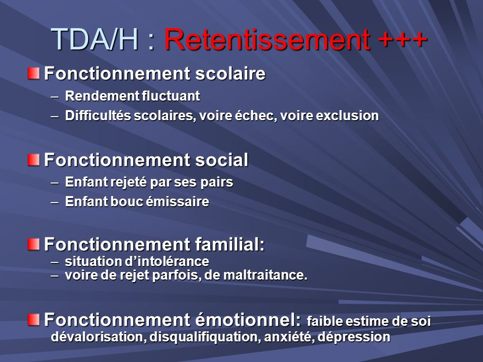 TDA/H : Retentissement +++