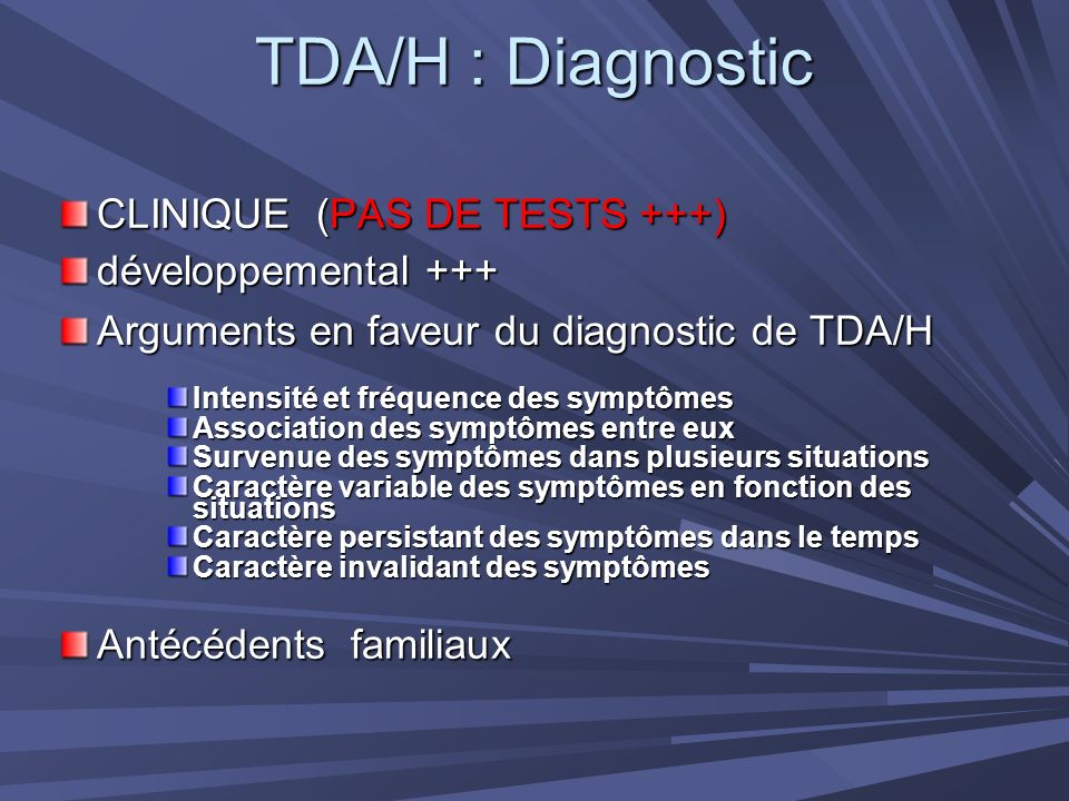 TDA/H : Diagnostic CLINIQUE (PAS DE TESTS +++) développemental +++