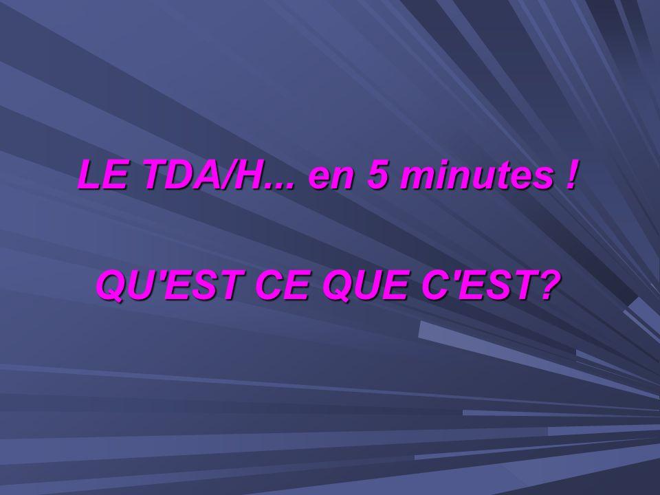 LE TDA/H... en 5 minutes ! QU EST CE QUE C EST