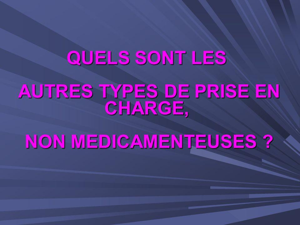 QUELS SONT LES AUTRES TYPES DE PRISE EN CHARGE, NON MEDICAMENTEUSES