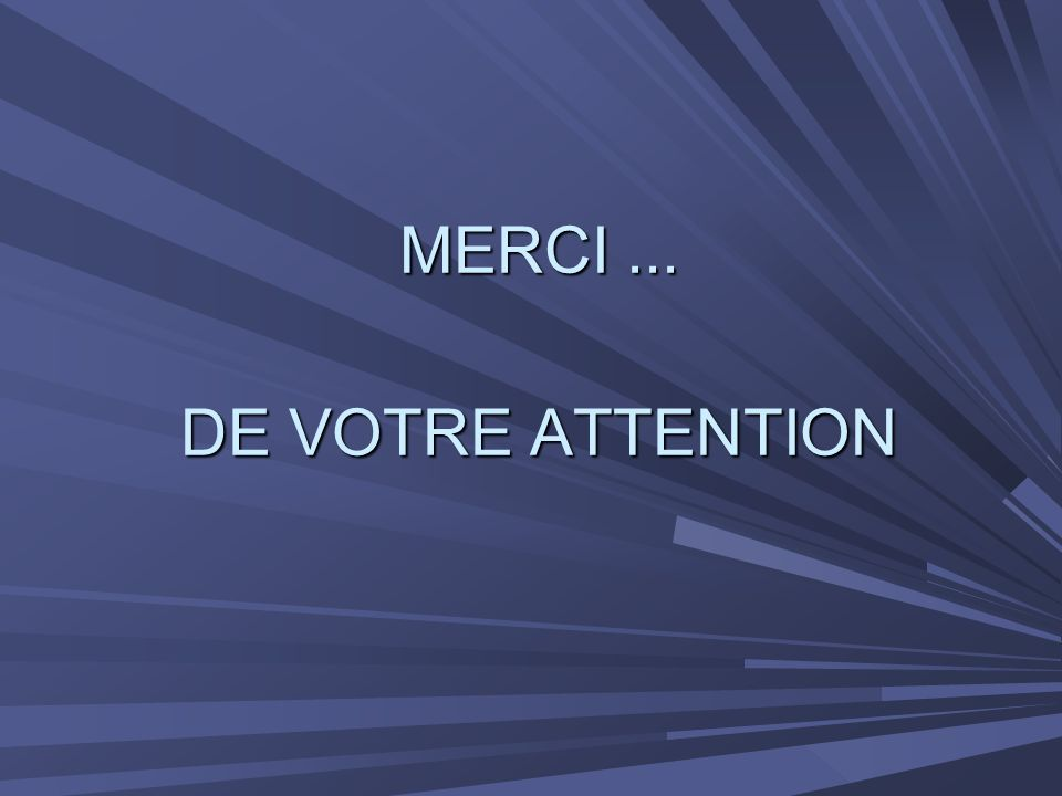MERCI ... DE VOTRE ATTENTION