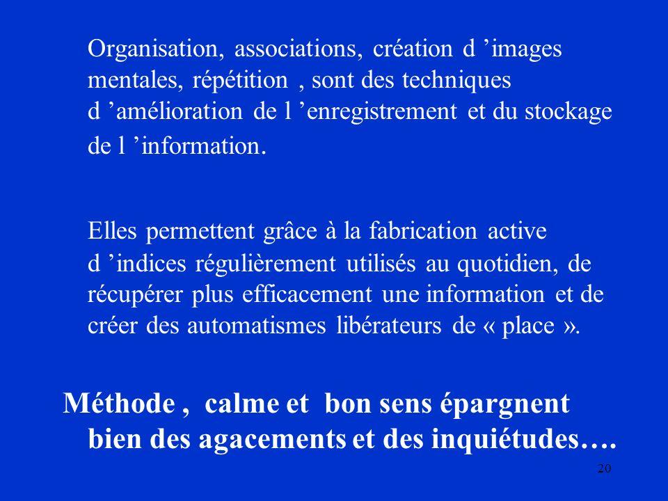 Organisation, associations, création d 'images mentales, répétition , sont des techniques d 'amélioration de l 'enregistrement et du stockage de l 'information.