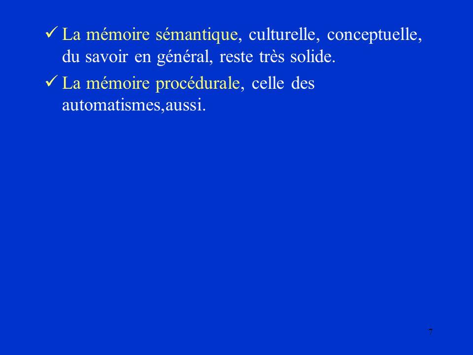 La mémoire sémantique, culturelle, conceptuelle, du savoir en général, reste très solide.