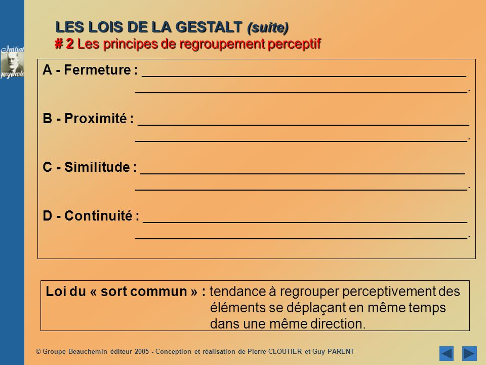 LES LOIS DE LA GESTALT (suite) # 2 Les principes de regroupement perceptif