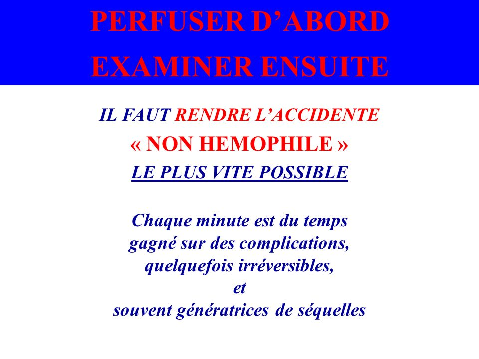 PERFUSER D'ABORD EXAMINER ENSUITE