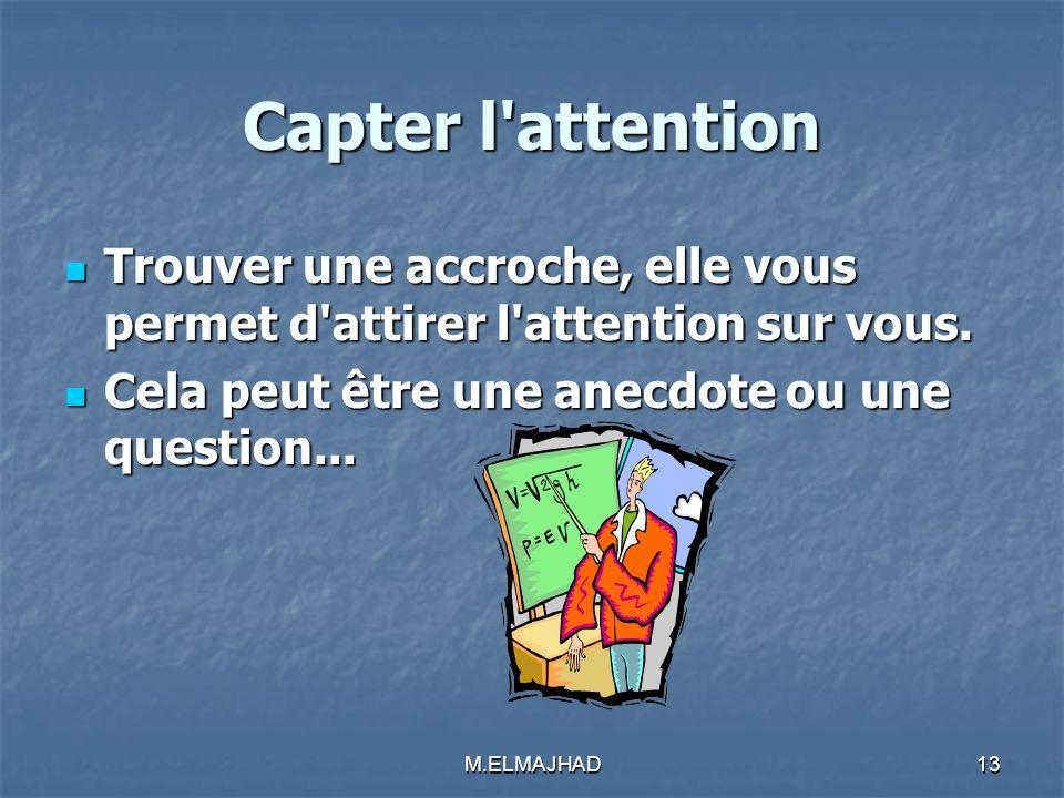 Capter l attention Trouver une accroche, elle vous permet d attirer l attention sur vous. Cela peut être une anecdote ou une question...