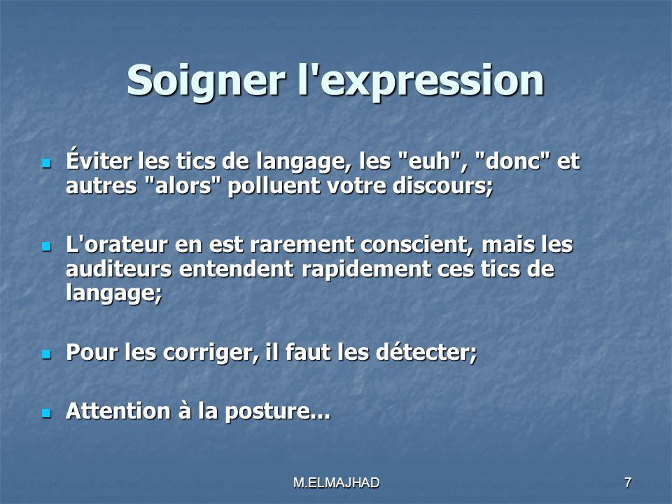 Soigner l expression Éviter les tics de langage, les euh , donc et autres alors polluent votre discours;