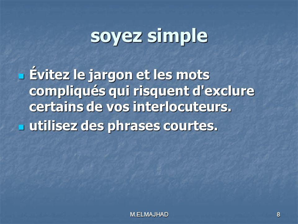 soyez simple Évitez le jargon et les mots compliqués qui risquent d exclure certains de vos interlocuteurs.