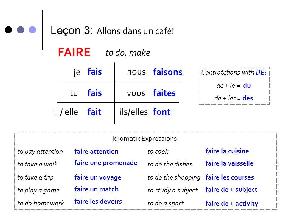 FAIRE Leçon 3: Allons dans un café! to do, make je fais nous faisons