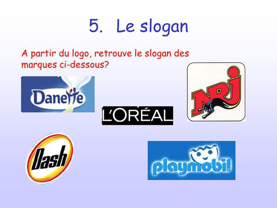 5. Le slogan A partir du logo, retrouve le slogan des marques ci-dessous