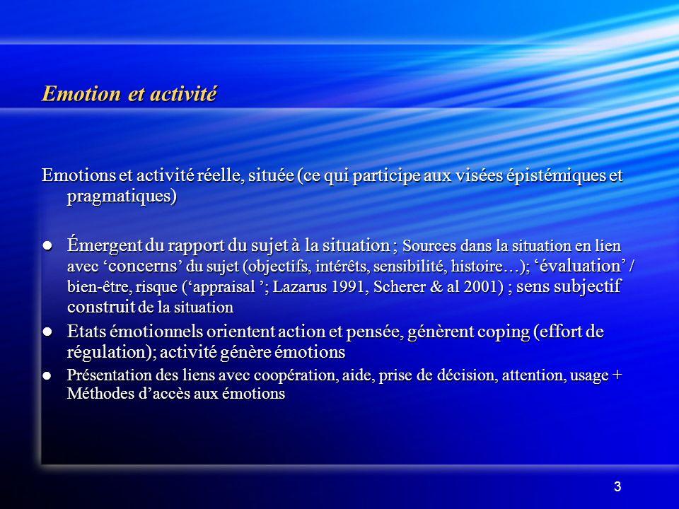 Emotion et activité Emotions et activité réelle, située (ce qui participe aux visées épistémiques et pragmatiques)