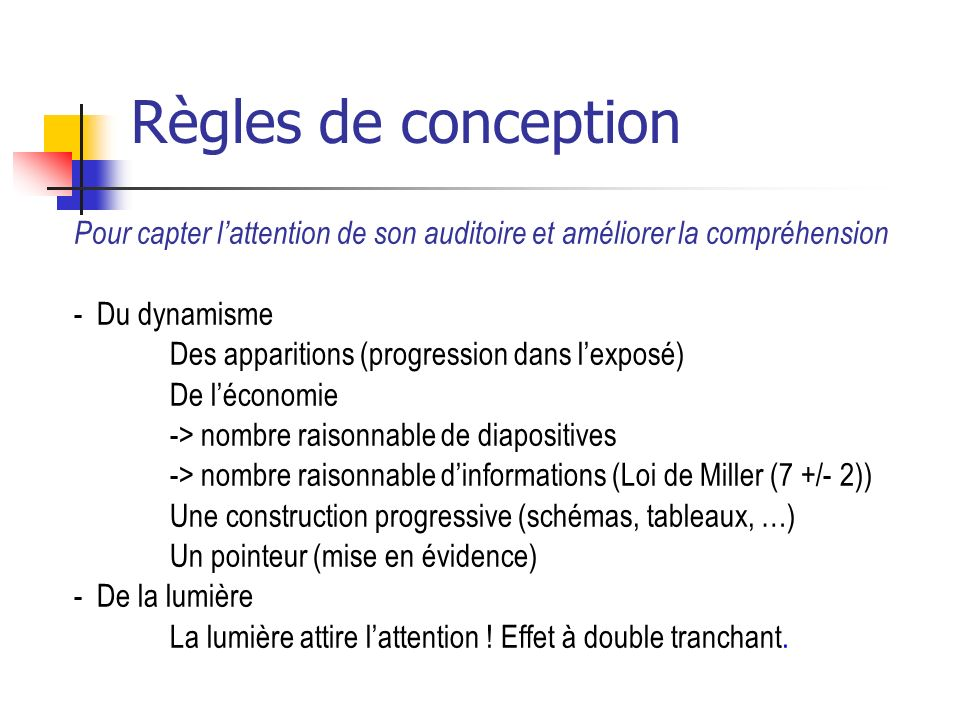 Règles de conception Pour capter l'attention de son auditoire et améliorer la compréhension. - Du dynamisme.