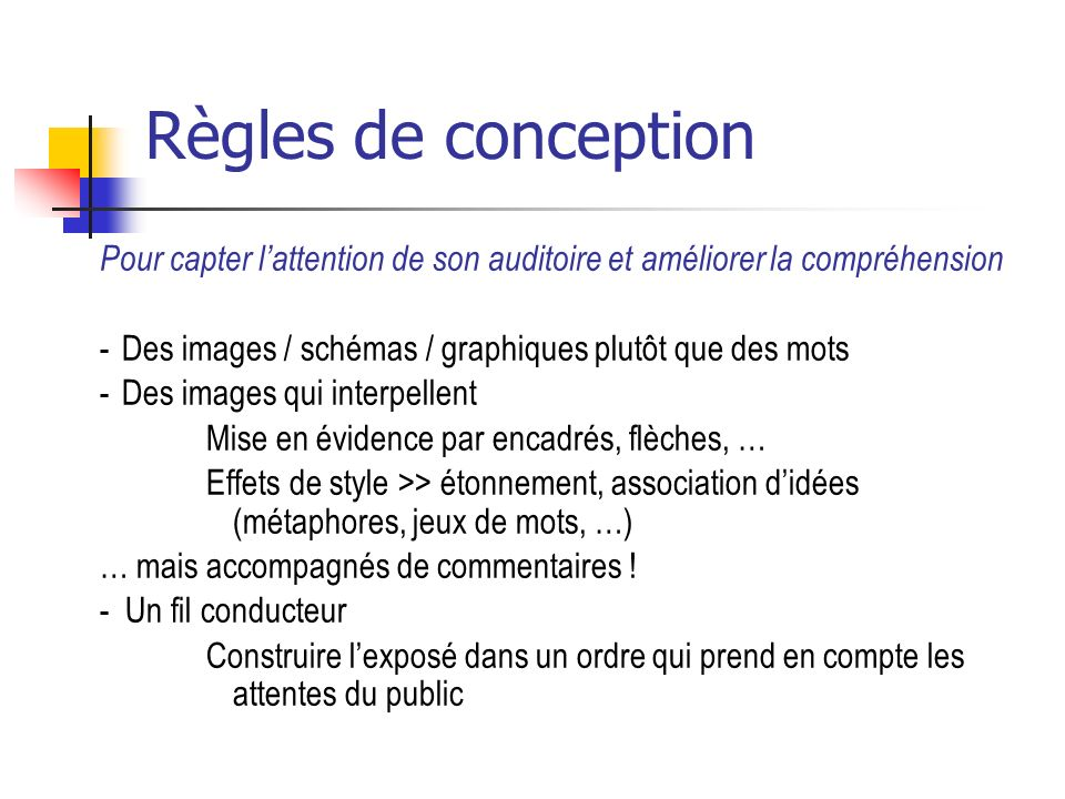Règles de conception Pour capter l'attention de son auditoire et améliorer la compréhension. Des images / schémas / graphiques plutôt que des mots.