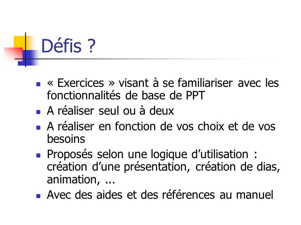 Défis « Exercices » visant à se familiariser avec les fonctionnalités de base de PPT. A réaliser seul ou à deux.
