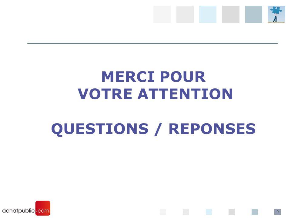 MERCI POUR VOTRE ATTENTION QUESTIONS / REPONSES