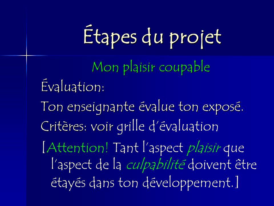 Étapes du projet Mon plaisir coupable. Évaluation: Ton enseignante évalue ton exposé. Critères: voir grille d'évaluation.
