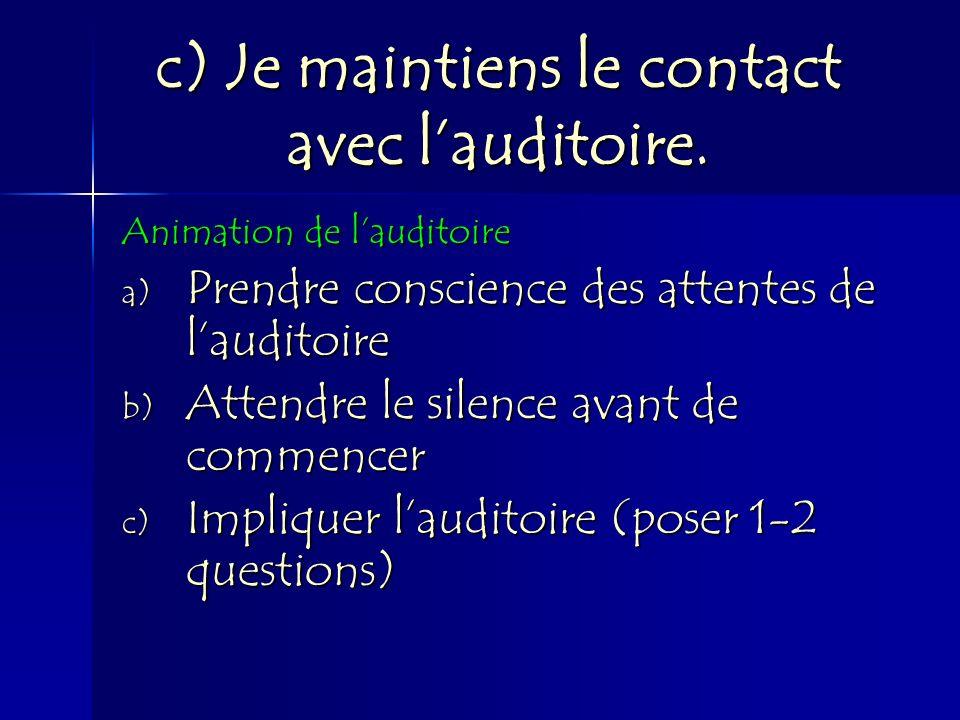 c) Je maintiens le contact avec l'auditoire.