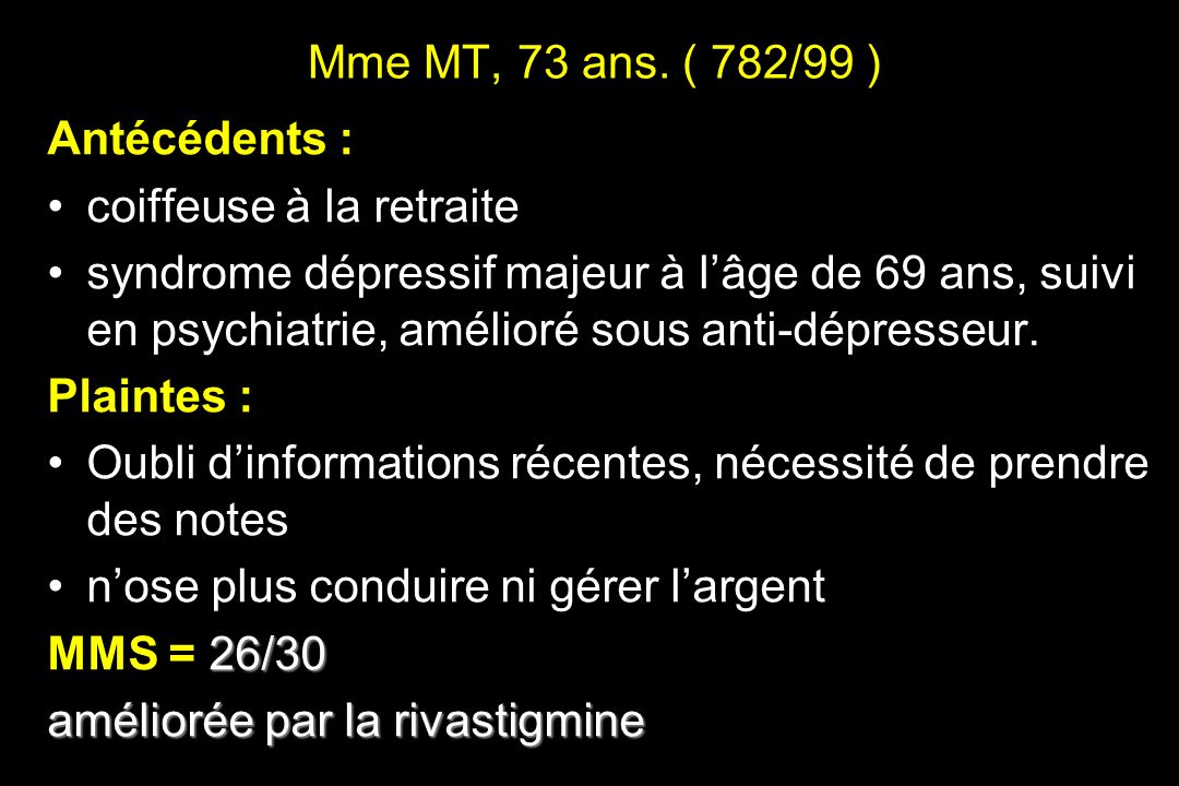 Mme MT, 73 ans. ( 782/99 ) Antécédents : coiffeuse à la retraite.