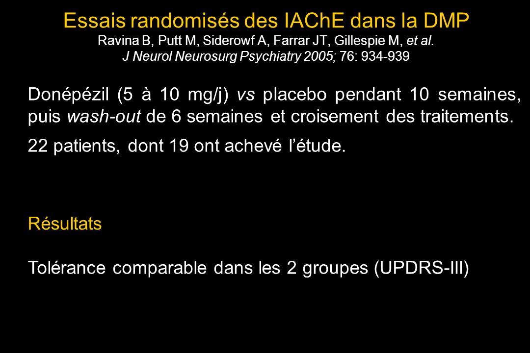 Essais randomisés des IAChE dans la DMP Ravina B, Putt M, Siderowf A, Farrar JT, Gillespie M, et al. J Neurol Neurosurg Psychiatry 2005; 76: 934-939