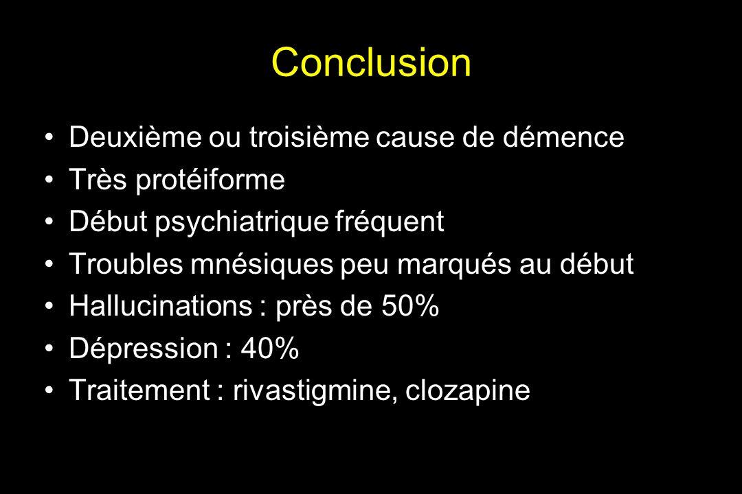Conclusion Deuxième ou troisième cause de démence Très protéiforme