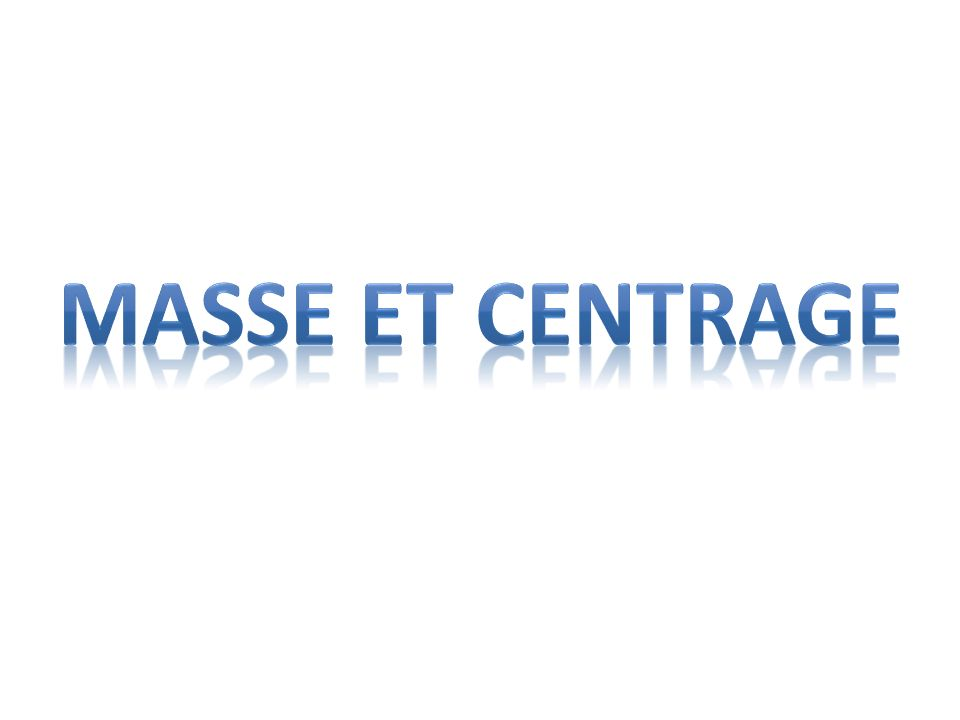 MASSE ET CENTRAGE