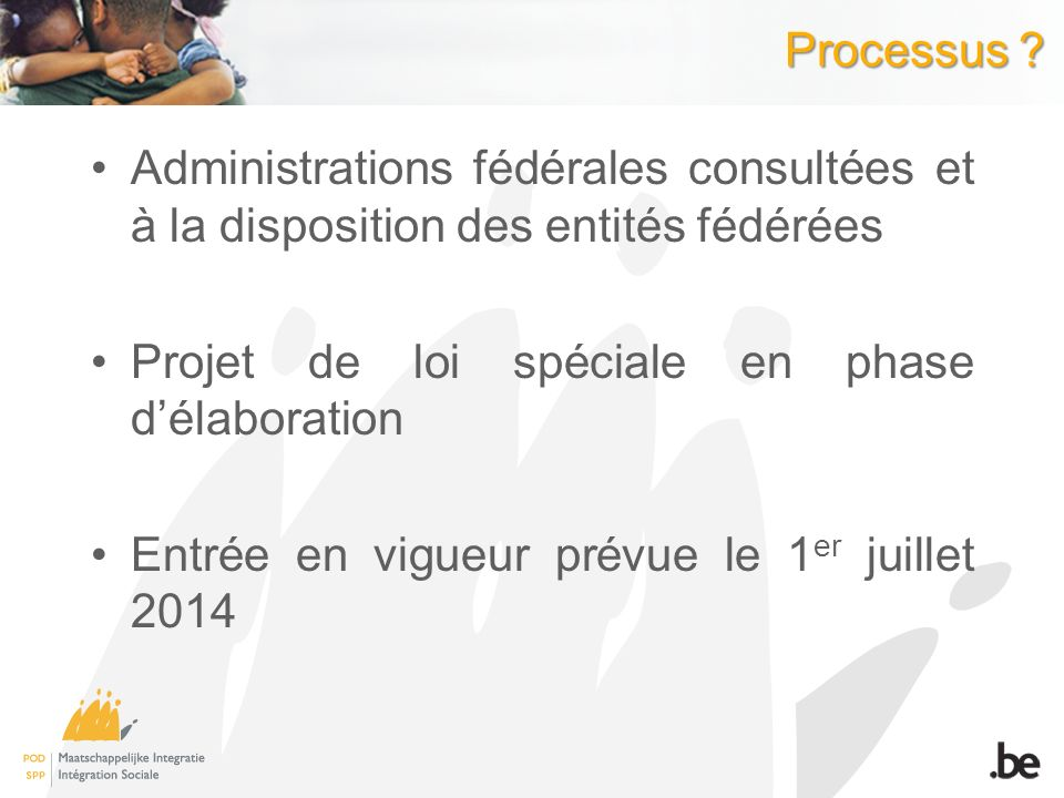 Processus Administrations fédérales consultées et à la disposition des entités fédérées. Projet de loi spéciale en phase d'élaboration.